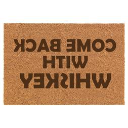 Coir Door Mat Entry Doormat Come Back With Whiskey Funny